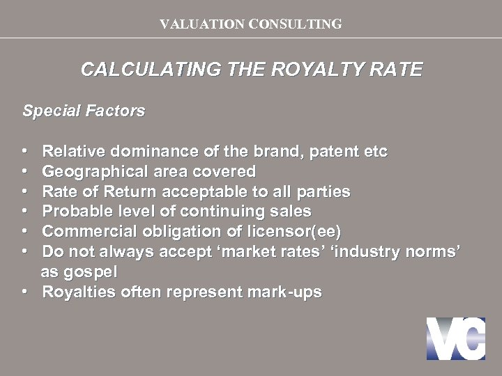 VALUATION CONSULTING CALCULATING THE ROYALTY RATE Special Factors • • • Relative dominance of