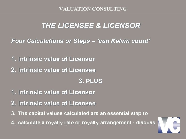 VALUATION CONSULTING THE LICENSEE & LICENSOR Four Calculations or Steps – 'can Kelvin count'