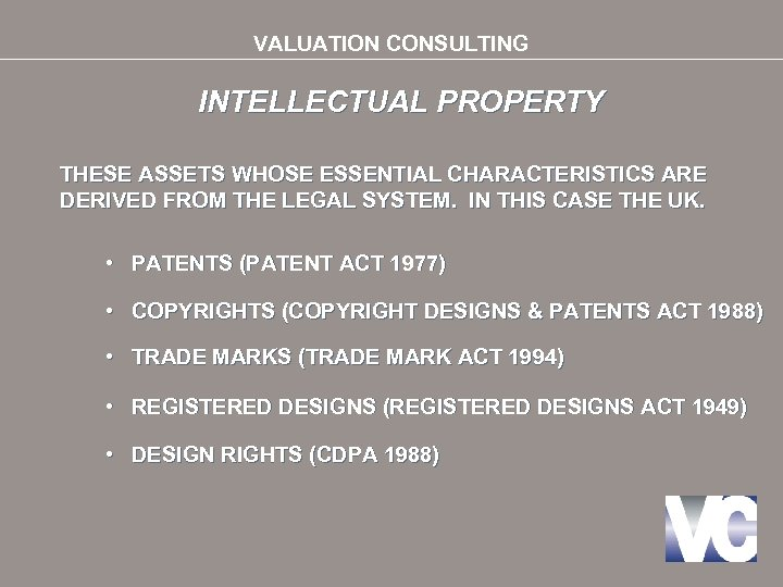 VALUATION CONSULTING INTELLECTUAL PROPERTY THESE ASSETS WHOSE ESSENTIAL CHARACTERISTICS ARE DERIVED FROM THE LEGAL