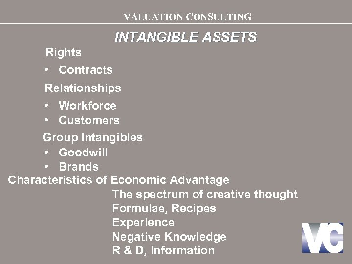 VALUATION CONSULTING INTANGIBLE ASSETS Rights • Contracts Relationships • Workforce • Customers Group Intangibles