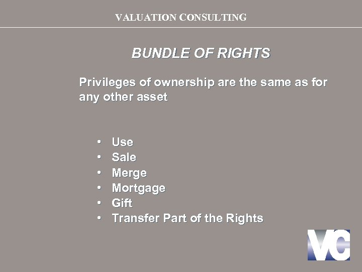 VALUATION CONSULTING BUNDLE OF RIGHTS Privileges of ownership are the same as for any