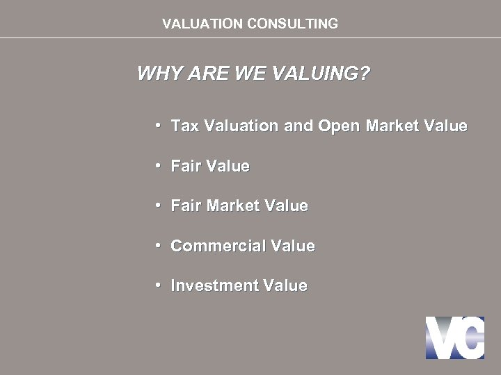 VALUATION CONSULTING WHY ARE WE VALUING? • Tax Valuation and Open Market Value •