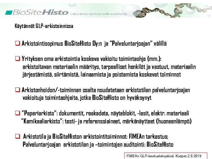 """Käytännöt GLP-arkistoinnissa q Arkistointisopimus Bio. Site. Histo Oy: n ja """"Palveluntarjoajan"""" välillä q Yrityksen"""