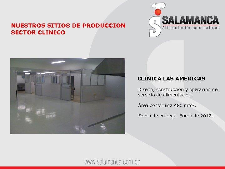 NUESTROS SITIOS DE PRODUCCION SECTOR CLINICO CLINICA LAS AMERICAS Diseño, construcción y operación del