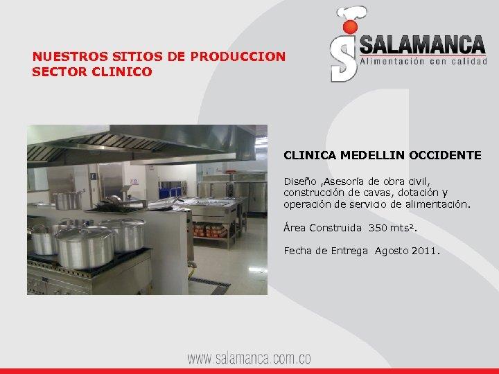 NUESTROS SITIOS DE PRODUCCION SECTOR CLINICO CLINICA MEDELLIN OCCIDENTE Diseño , Asesoría de obra