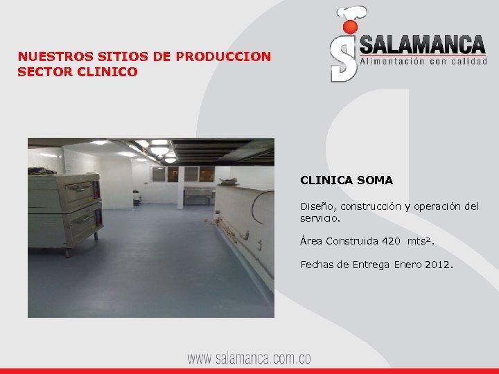 NUESTROS SITIOS DE PRODUCCION SECTOR CLINICO CLINICA SOMA Diseño, construcción y operación del servicio.