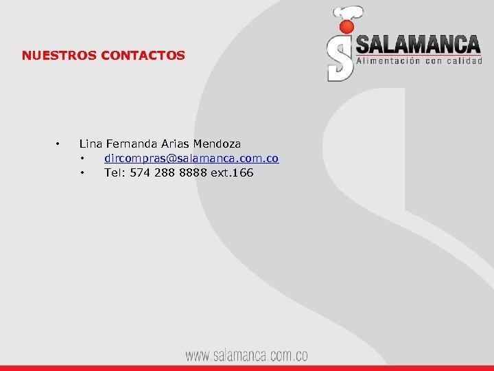 NUESTROS CONTACTOS • Lina Fernanda Arias Mendoza • dircompras@salamanca. com. co • Tel: 574
