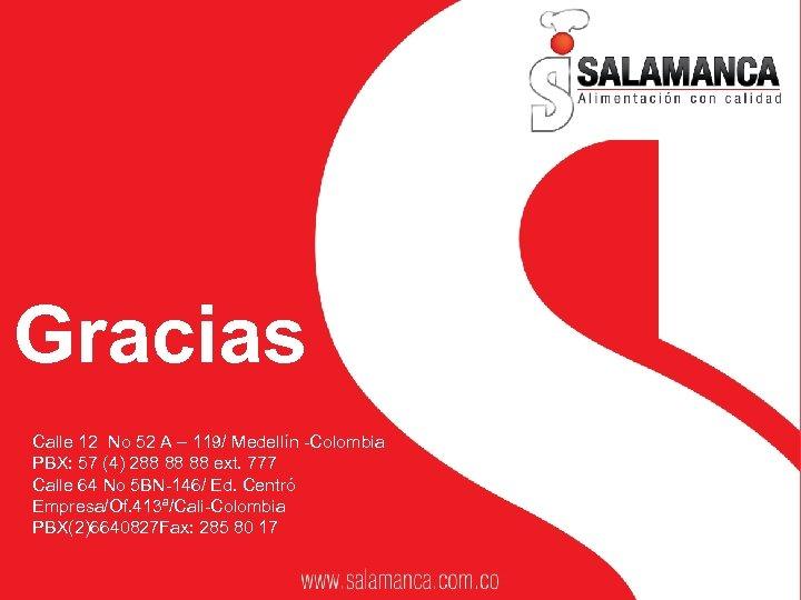 Gracias Calle 12 No 52 A – 119/ Medellín -Colombia PBX: 57 (4) 288
