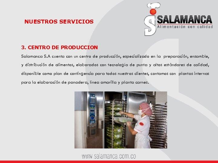 NUESTROS SERVICIOS 3. CENTRO DE PRODUCCION Salamanca S. A cuenta con un centro de