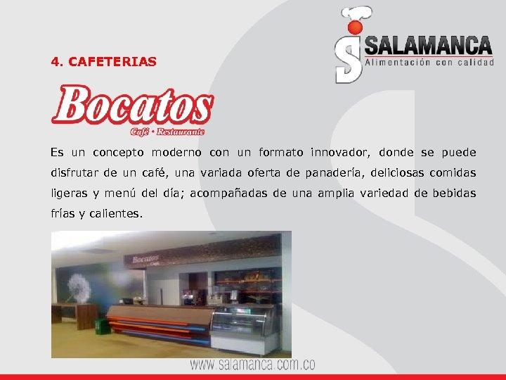 4. CAFETERIAS Es un concepto moderno con un formato innovador, donde se puede disfrutar