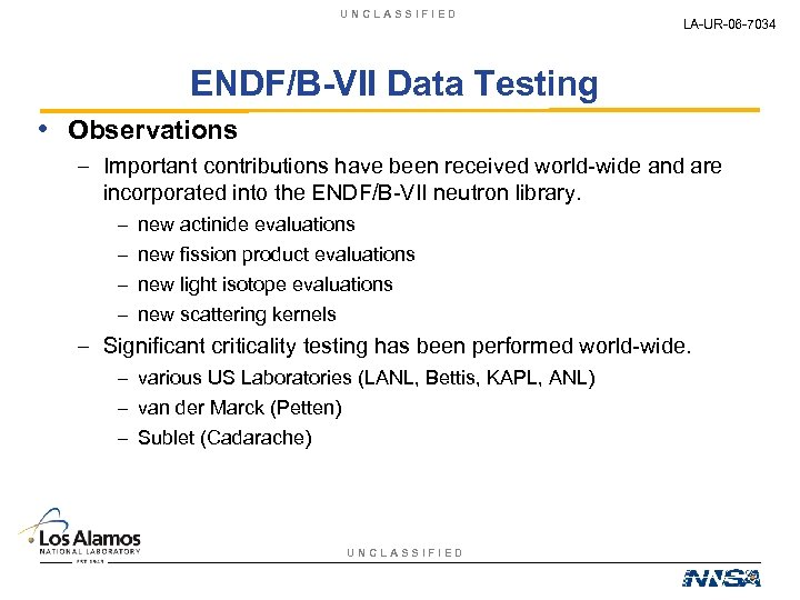 UNCLASSIFIED LA-UR-06 -7034 ENDF/B-VII Data Testing • Observations – Important contributions have been received