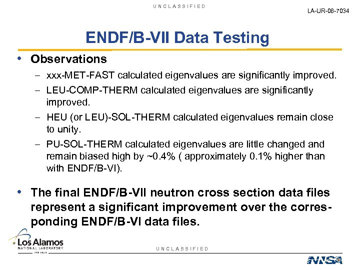 UNCLASSIFIED LA-UR-06 -7034 ENDF/B-VII Data Testing • Observations – xxx-MET-FAST calculated eigenvalues are significantly