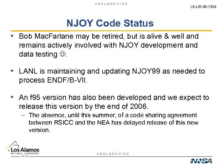 UNCLASSIFIED LA-UR-06 -7034 NJOY Code Status • Bob Mac. Farlane may be retired, but