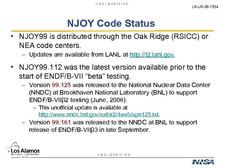 UNCLASSIFIED LA-UR-06 -7034 NJOY Code Status • NJOY 99 is distributed through the Oak