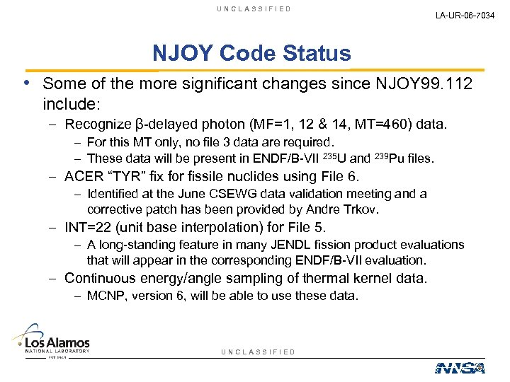 UNCLASSIFIED LA-UR-06 -7034 NJOY Code Status • Some of the more significant changes since