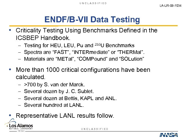 UNCLASSIFIED ENDF/B-VII Data Testing • Criticality Testing Using Benchmarks Defined in the ICSBEP Handbook.