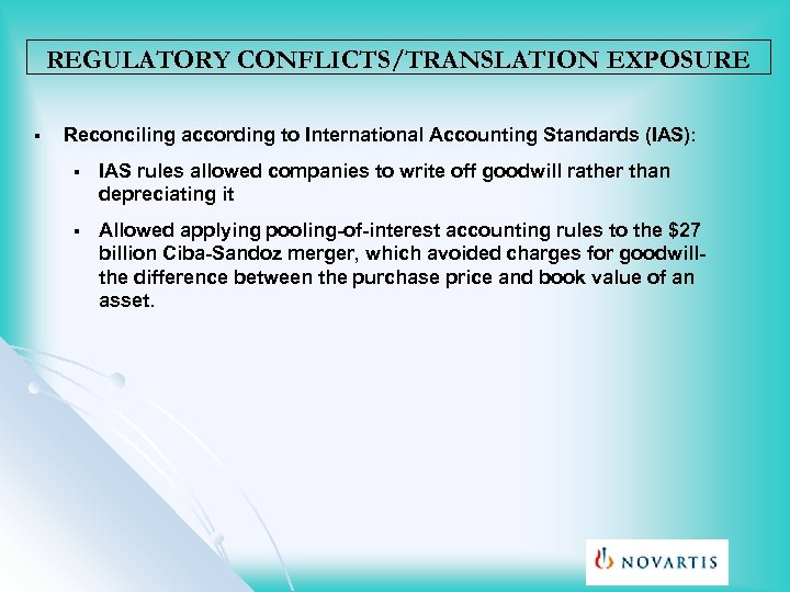 REGULATORY CONFLICTS/TRANSLATION EXPOSURE § Reconciling according to International Accounting Standards (IAS): § IAS rules