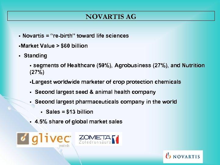 "NOVARTIS AG § Novartis = ""re-birth"" toward life sciences §Market § Value > $60"
