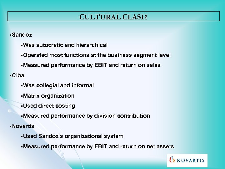 CULTURAL CLASH §Sandoz §Was autocratic and hierarchical §Operated most functions at the business segment