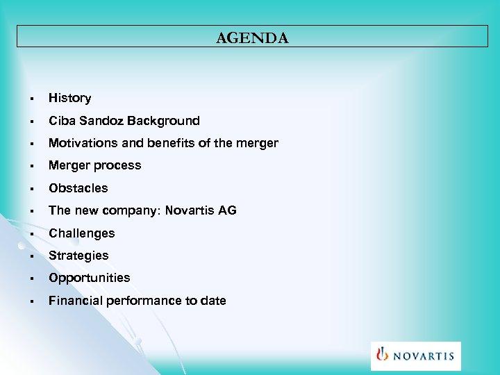 AGENDA § History § Ciba Sandoz Background § Motivations and benefits of the merger