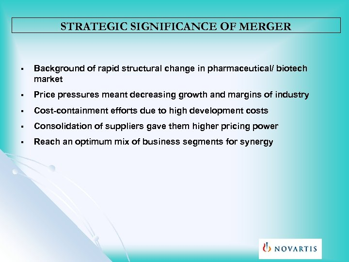 STRATEGIC SIGNIFICANCE OF MERGER § Background of rapid structural change in pharmaceutical/ biotech market
