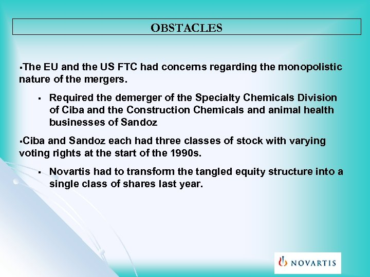 OBSTACLES §The EU and the US FTC had concerns regarding the monopolistic nature of