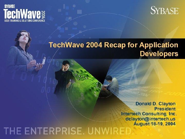 Tech. Wave 2004 Recap for Application Developers Donald D. Clayton President Intertech Consulting, Inc.