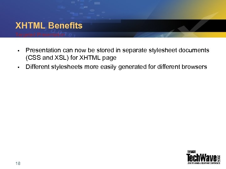 XHTML Benefits Targeted Presentation § § 18 Presentation can now be stored in separate
