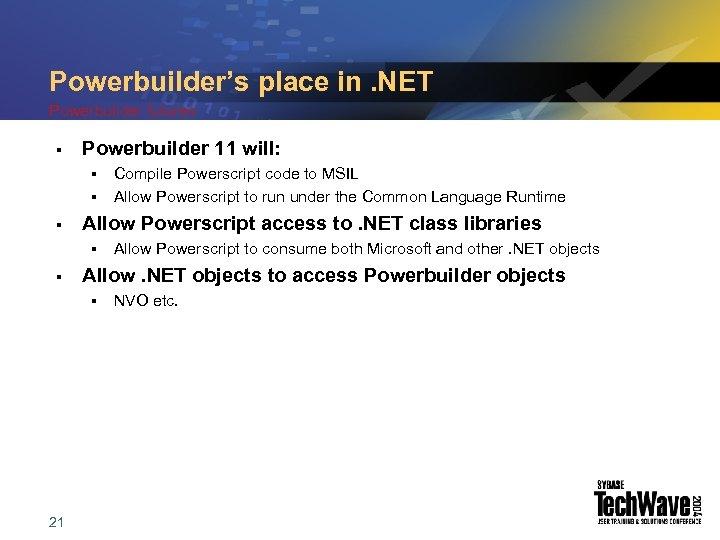 Powerbuilder's place in. NET Powerbuilder futures § Powerbuilder 11 will: § § § Allow