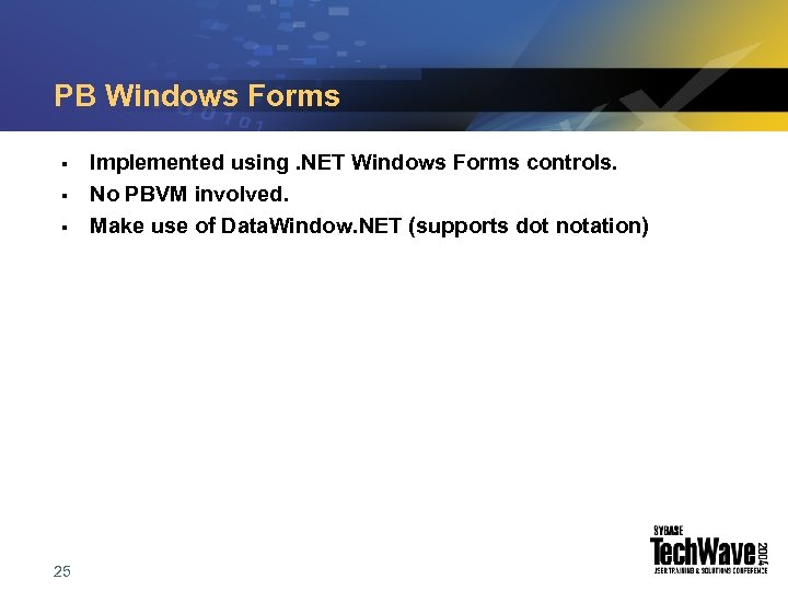 PB Windows Forms § § § 25 Implemented using. NET Windows Forms controls. No