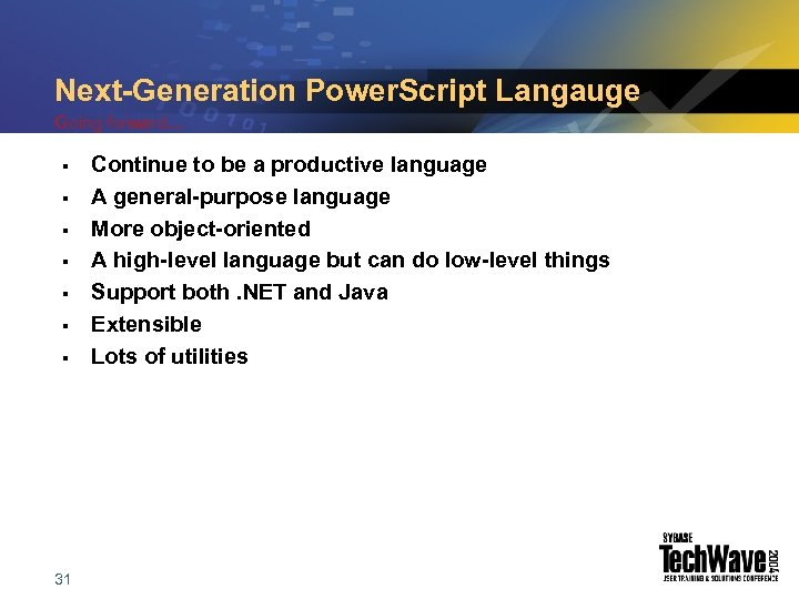 Next-Generation Power. Script Langauge Going forward… § § § § 31 Continue to be