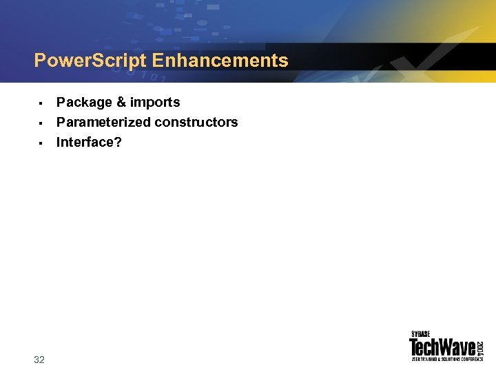 Power. Script Enhancements § § § 32 Package & imports Parameterized constructors Interface?
