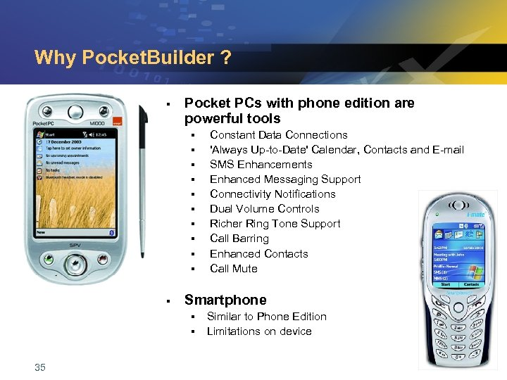 Why Pocket. Builder ? § Pocket PCs with phone edition are powerful tools §