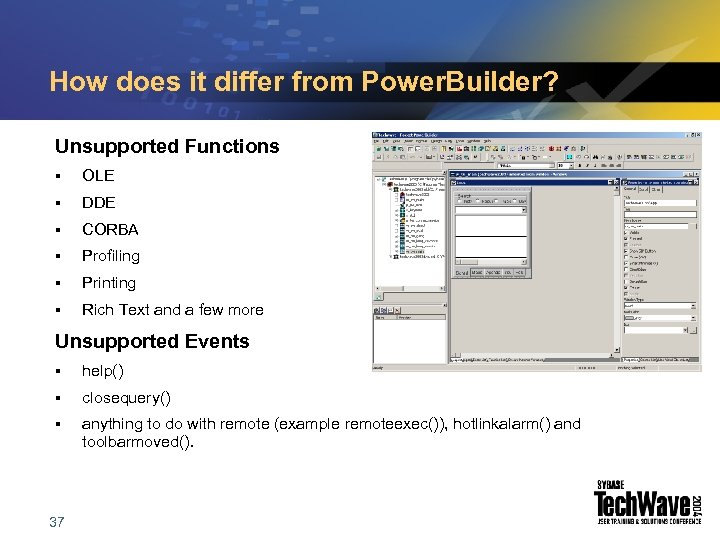 How does it differ from Power. Builder? Unsupported Functions § OLE § DDE §