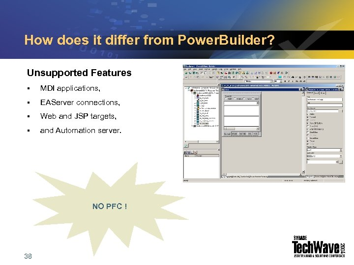 How does it differ from Power. Builder? Unsupported Features § MDI applications, § EAServer