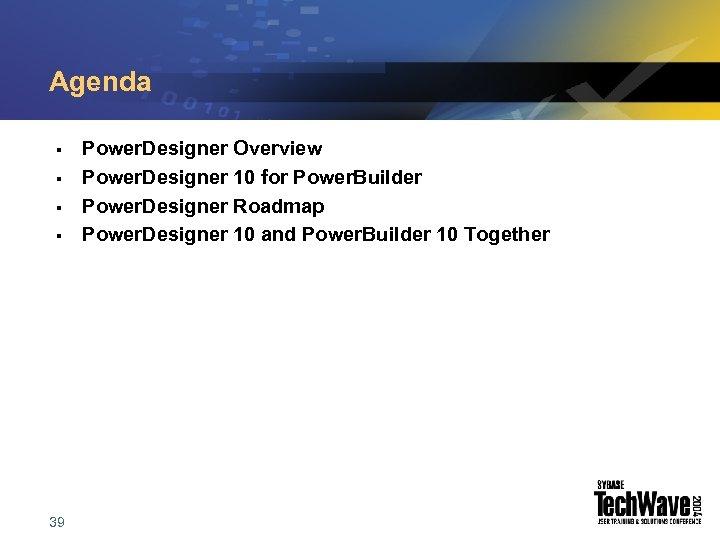 Agenda § § 39 Power. Designer Overview Power. Designer 10 for Power. Builder Power.