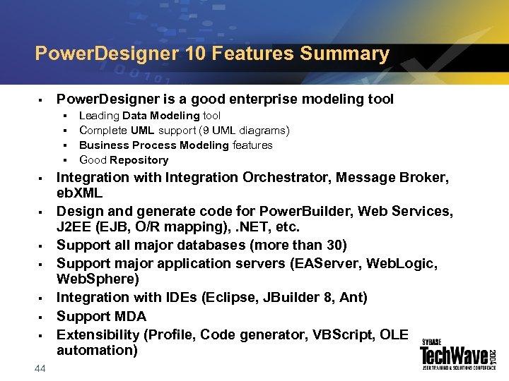 Power. Designer 10 Features Summary § Power. Designer is a good enterprise modeling tool