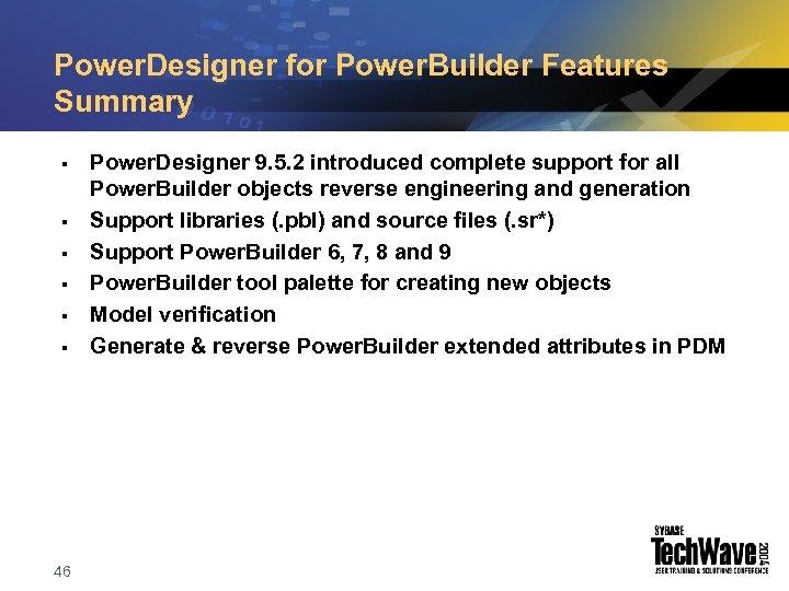 Power. Designer for Power. Builder Features Summary § § § 46 Power. Designer 9.