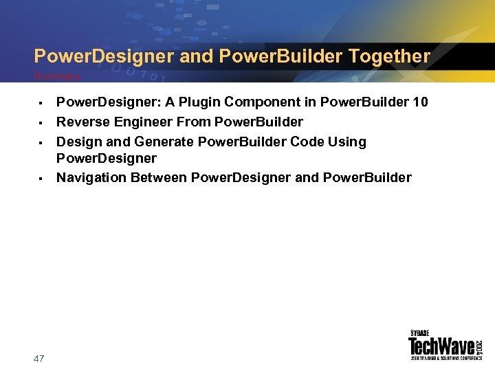 Power. Designer and Power. Builder Together Summary § § 47 Power. Designer: A Plugin