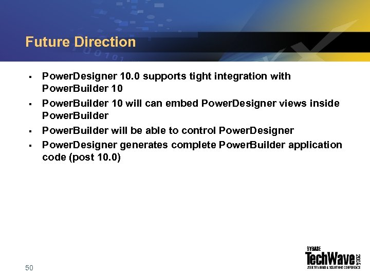 Future Direction § § 50 Power. Designer 10. 0 supports tight integration with Power.