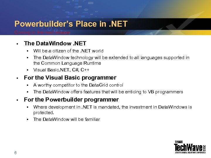 Powerbuilder's Place in. NET Coming in the next release § The Data. Window. NET