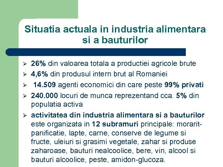 Situatia actuala in industria alimentara si a bauturilor Ø Ø Ø 26% din valoarea
