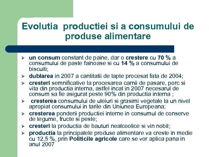 Evolutia productiei si a consumului de produse alimentare Ø Ø Ø Ø un consum