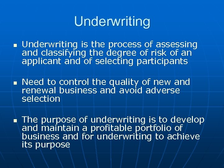 Underwriting n n n Underwriting is the process of assessing and classifying the degree