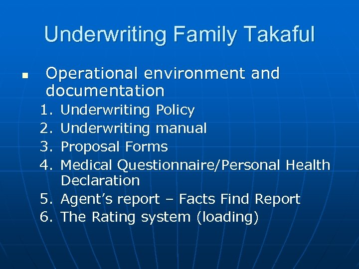 Underwriting Family Takaful n Operational environment and documentation 1. 2. 3. 4. Underwriting Policy