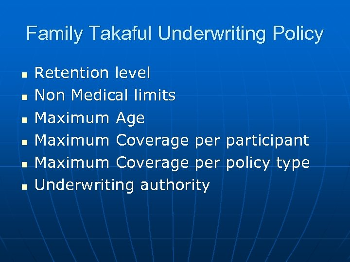 Family Takaful Underwriting Policy n n n Retention level Non Medical limits Maximum Age