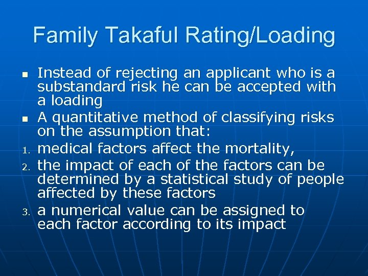 Family Takaful Rating/Loading n n 1. 2. 3. Instead of rejecting an applicant who