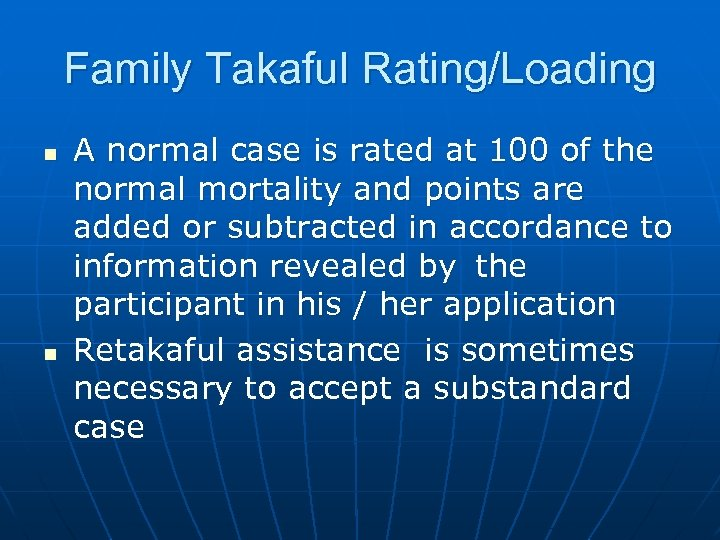 Family Takaful Rating/Loading n n A normal case is rated at 100 of the