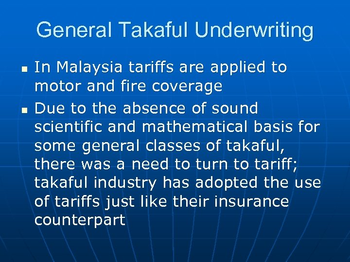 General Takaful Underwriting n n In Malaysia tariffs are applied to motor and fire