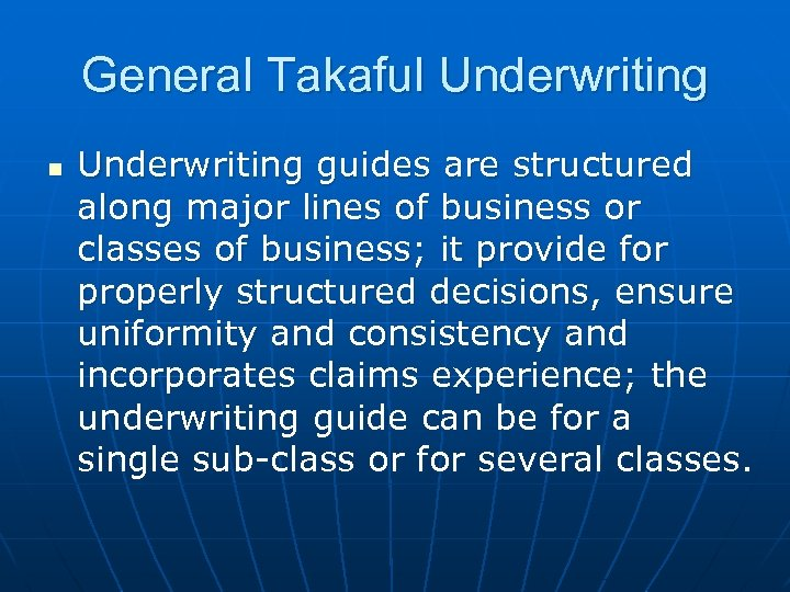 General Takaful Underwriting n Underwriting guides are structured along major lines of business or